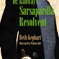 DR. RADWAY'S SARSAPARILLA RESOLVENT by Beth Kephart reviewed by Michelle Fost