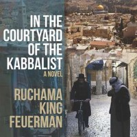 IN THE COURTYARD OF THE KABBALIST by Ruchama King Feuerman reviewed by Nathaniel Popkin