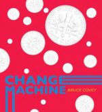 CHANGE MACHINE by Bruce Covey reviewed by J.G. McClure