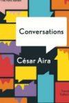 CONVERSATIONS by César Aira reviewed by Ana Schwartz