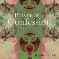 PRAYER OF CONFESSION by Jen Karetnick reviewed by Amanda Hickok