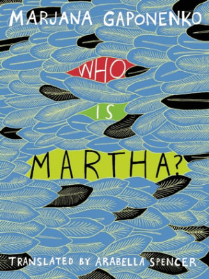 HARLEQUIN'S MILLIONS by Bohumil Hrabal and WHO IS MARTHA?  by Marjana Gaponenko reviewed by Michelle E. Crouch