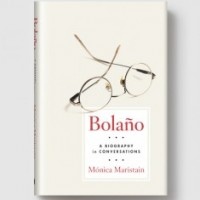 Bolaño: A BIOGRAPHY IN CONVERSATIONS by Mónica Maristain reviewed by Ana Schwartz
