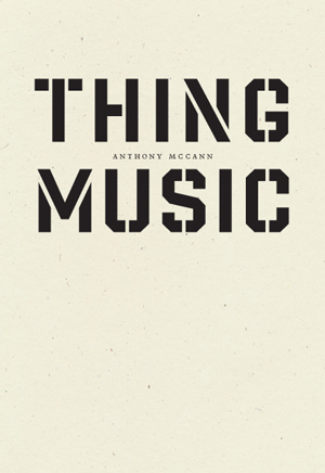 THING MUSIC by Anthony McCann reviewed by Matthew Girolami