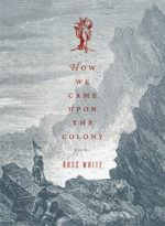 HOW WE CAME UPON THE COLONY by Ross White reviewed by J.G. McClure