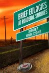 Brief Eulogies at Roadside Shrines by Mark Lyons reviewed by Jon Busch