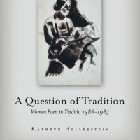 A QUESTION OF TRADITION: WOMEN POETS IN YIDDISH by Kathryn Hellerstein reviewed by Alyssa Quint