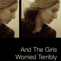 AND THE GIRLS WORRIED TERRIBLY by Dot Devota reviewed by Julia Paganelli