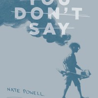 YOU DON'T SAY by Nate Powell reviewed by Stephanie Trott