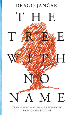 THE TREE WITH NO NAME by Drago Jançar reviewed by Justin Goodman