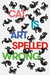 CAT IS ART SPELLED WRONG reviewed by Justin Goodman