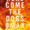 HERE COME THE DOGS, a novel  by Omar Musa, reviewed by Claire Rudy Foster