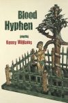 BLOOD HYPHEN, poems by Kenny Williams, reviewed by J.G. McClure