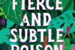 A FIERCE AND SUBTLE POISON, a YA novel by Samantha Mabry, reviewed by Allison Renner