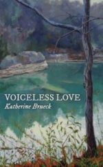 VOICELESS LOVE, poems by Katherine Brueck reviewed by Johnny Payne