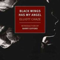 BLACK WINGS HAS MY ANGEL, a novel by Elliott Chaze, reviewed by Claire Rudy Foster