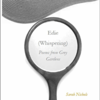 EDIE (WHISPERING): POEMS FROM GREY GARDENS by Sarah Nichols reviewed by Allison Noelle Conner