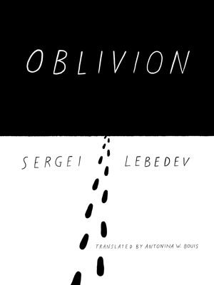 OBLIVION, a novel by Sergei Lebedev, reviewed by Jacqueline Kharouf