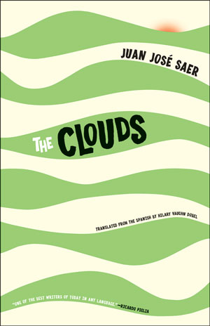 THE CLOUDS, a novel by Juan José Saer, reviewed by Justin Goodman