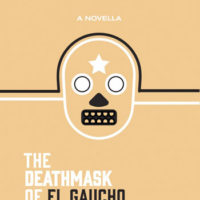 THE DEATHMASK OF EL GAUCHO, a novella by by Dan Mancilla, reviewed by Michael Chin