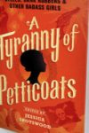 A TYRANNY of PETTICOATS: 15 Stories of Belles, Bank Robbers & Other Badass Girls edited by Jessica Spotswood reviewed by Leticia Urieta
