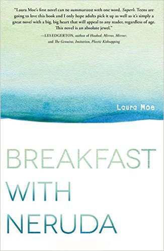 BREAKFAST WITH NERUDA, a young adult novel by Laura Moe, reviewed by Kristie Gadson
