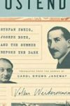OSTEND: STEFAN ZWEIG, JOSEPH ROTH, AND THE SUMMER BEFORE THE DARK, nonfiction by Volker Weidermann, reviewed by Michelle Fost