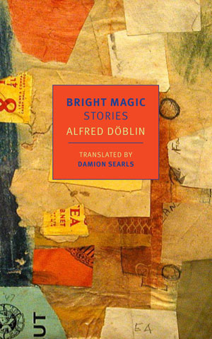 BRIGHT MAGIC: Stories by Alfred Döblin reviewed by KC Mead-Brewer