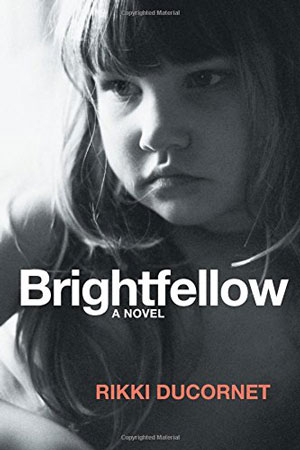 BRIGHTFELLOW, a novel by Rikki Ducornet, reviewed by Elizabeth Mosier