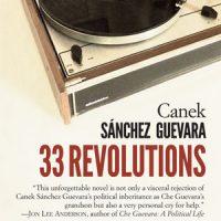 33 REVOLUTIONS, a novel by Canek Sánchez Guevara, reviewed by Nathaniel Popkin