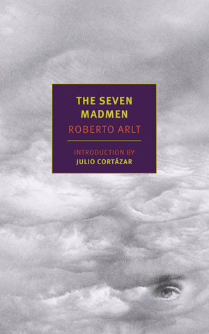 THE SEVEN MADMEN, a novel by Roberto Arlt reviewed by Jacqueline Kharouf