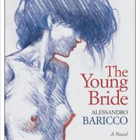 THE YOUNG BRIDE, a novel by Alessandro Baricco, reviewed by Melanie Erspamer