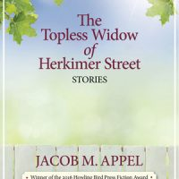THE TOPLESS WIDOW OF HERKIMER STREET, stories by Jacob M. Appel, reviewed by Odette Moolten