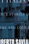 MY ITALIANS: True Stories of Crime and Courage, essays by Roberto Saviano, reviewed by Jeanne Bonner