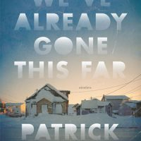 WE'VE ALREADY GONE THIS FAR, stories by Patrick Dacey, reviewed by Tyson Duffy