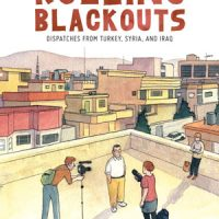 ROLLING BLACKOUTS: DISPATCHES FROM TURKEY, SYRIA, AND IRAQ, a work of graphic journalism by Sarah Glidden, reviewed by Brian Burmeister