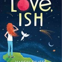 LOVE, ISH, a middle grades novel by Karen Rivers, reviewed by Christine M. Hopkins