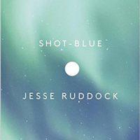 SHOT-BLUE, a novel by Jesse Ruddock, reviewed by Robert Sorrell