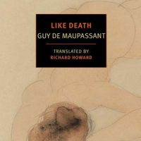 LIKE DEATH, a novel by Guy de Maupassant, reviewed by Derek M. Brown