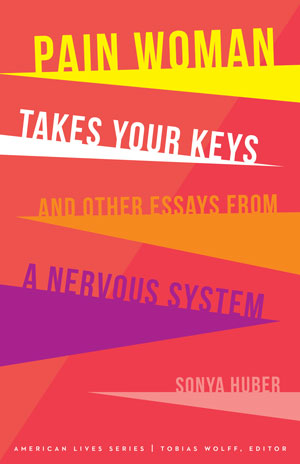 A Conversation with Sonya Huber, author of PAIN WOMAN TAKES YOUR KEYS AND OTHER ESSAYS FROM A NERVOUS SYSTEM, by Lisa Romeo