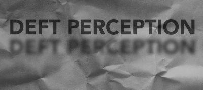 DEFT PERCEPTION by Hannah Thompsett