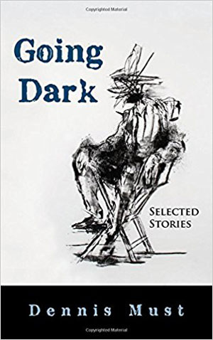 GOING DARK, stories by Dennis Must, reviewed by Ashlee Paxton-Turner