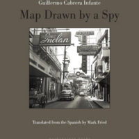 MAP DRAWN BY A SPY, a novel by Guillermo Cabrera Infante, reviewed by reviewed by Jacqueline Kharouf