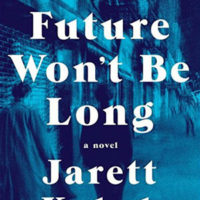 THE FUTURE WON'T BE LONG, a novel by Jarett Kobek, reviewed by Jordan A. Rothacker
