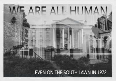WE ARE ALL HUMAN, EVEN ON THE SOUTH LAWN IN 1972  by Heather Bourbeau