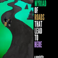 A MYRIAD OF ROADS THAT LEAD TO HERE, a novella by Nathan Elias, reviewed by Kelly Doyle