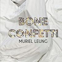BONE CONFETTI, poems by Muriel Leung, reviewed by Marilynn Eguchi