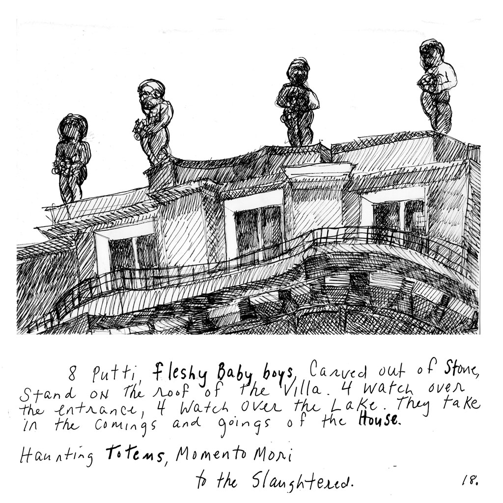 "18. Four statues of cherubs on the roof of the stone mansion. Text: ""8 Putti, fleshy baby boys carved out of stone, stand on the roof of the Villa. 4 watch over the entrance, 4 watch over the lake. They take in the comings and going of the House. Haunting Totems, Momento Mori to the Slaughtered."""