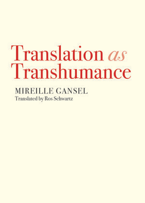 TRANSLATION AS TRANSHUMANCE, a book-length essay by Mireille Gansel, reviewed by Rachel R. Taube