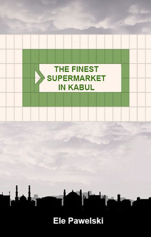 green and white sign saying 'the finest supermarket in kabul' against cloudy sky, silhouette of city with white text saying 'ele pawelski' at bottom